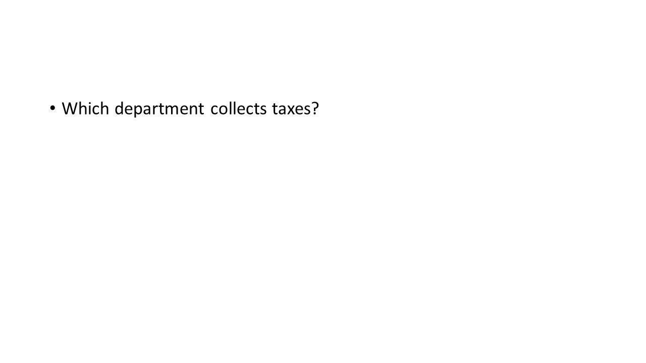 Which department collects taxes