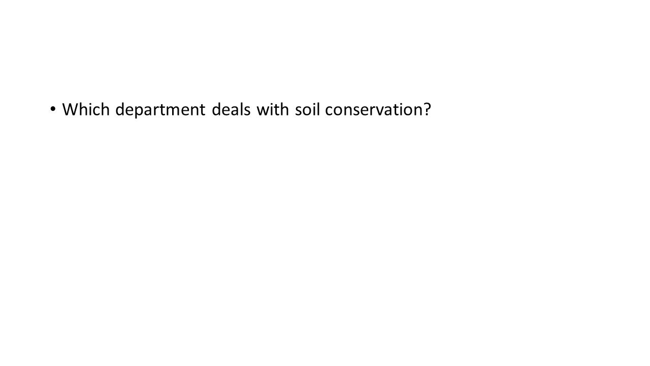 Which department deals with soil conservation