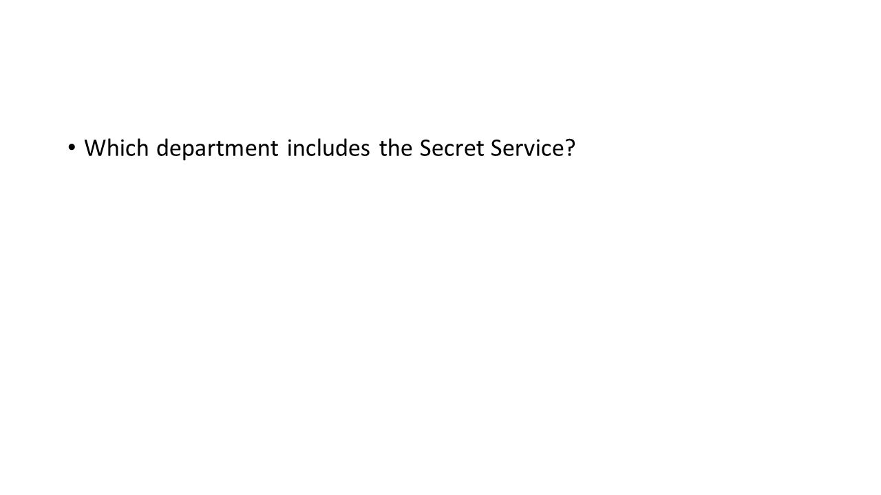 Which department includes the Secret Service