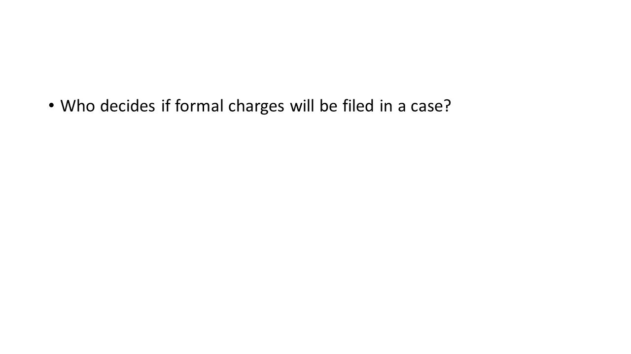 Who decides if formal charges will be filed in a case