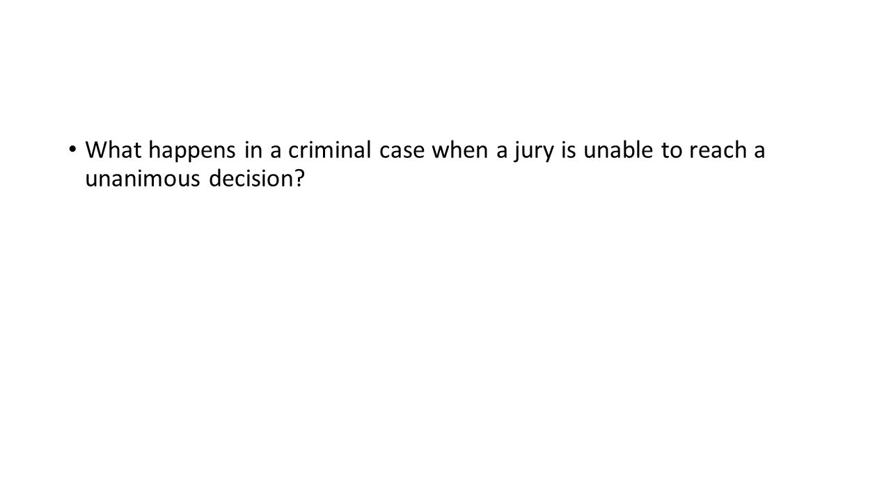 What happens in a criminal case when a jury is unable to reach a unanimous decision
