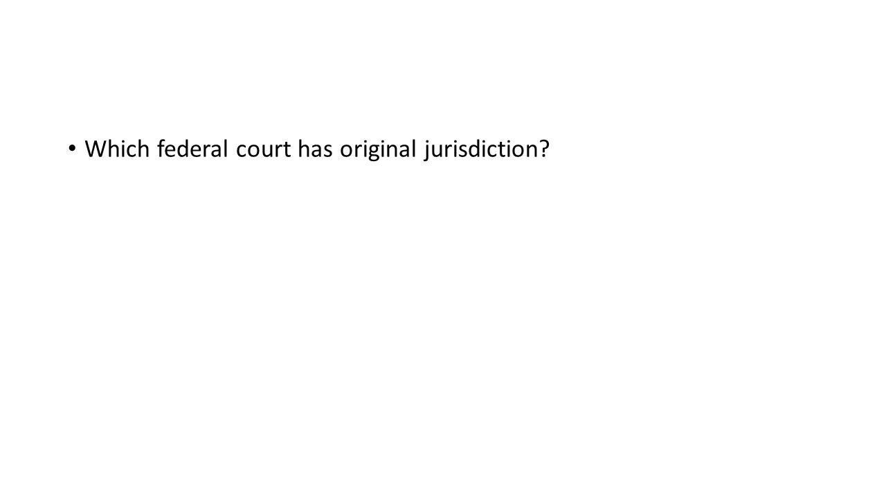 Which federal court has original jurisdiction