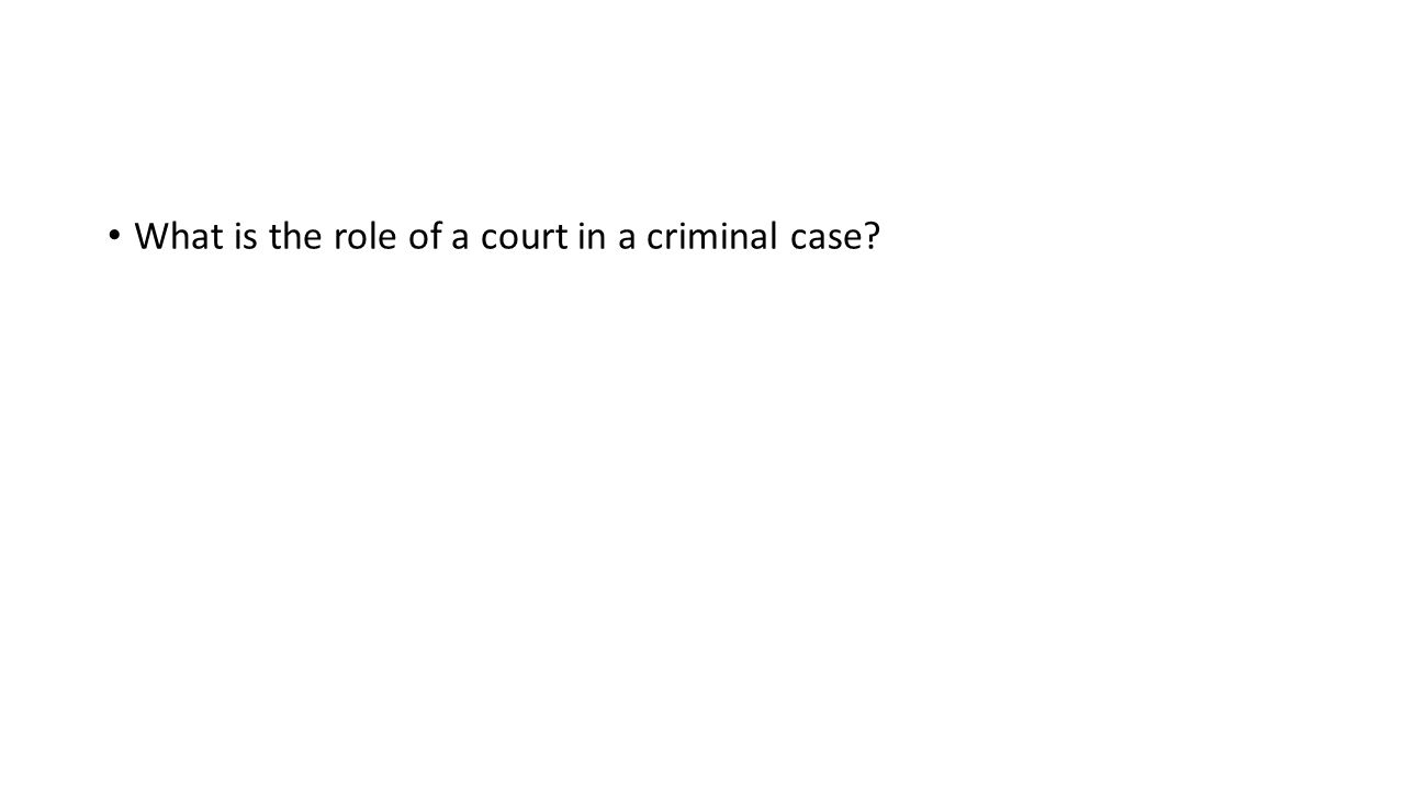 What is the role of a court in a criminal case