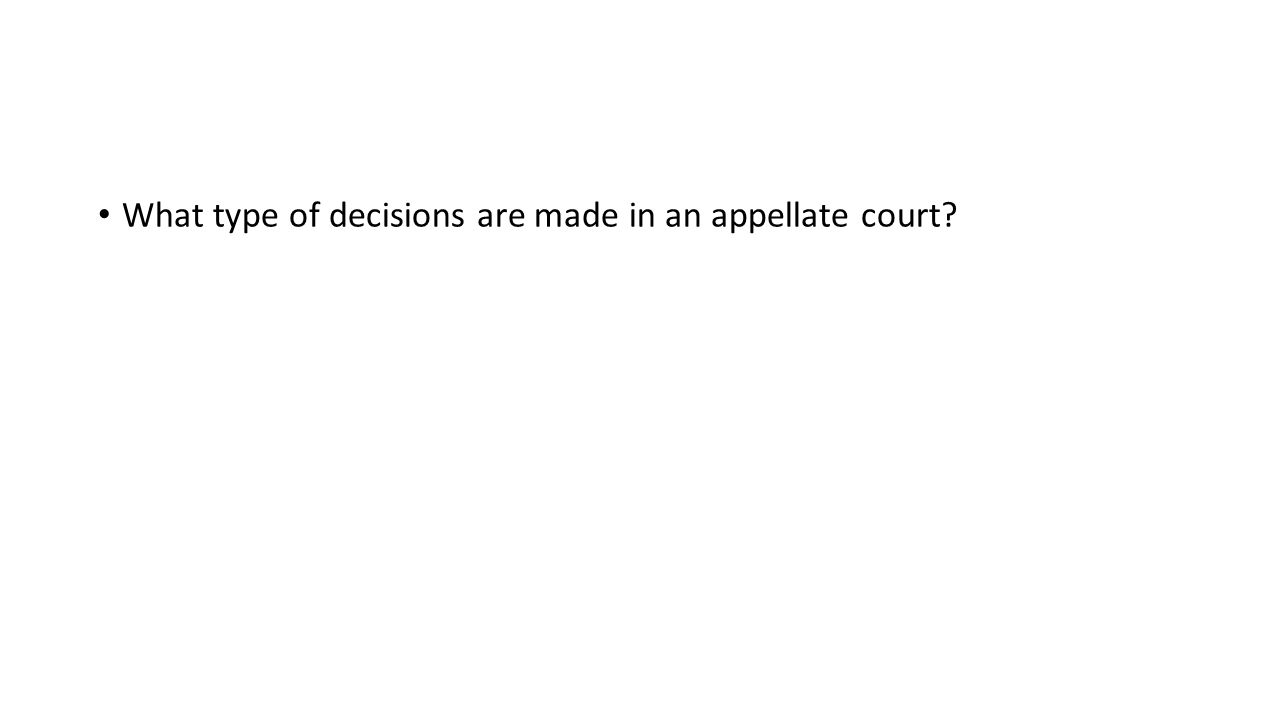 What type of decisions are made in an appellate court