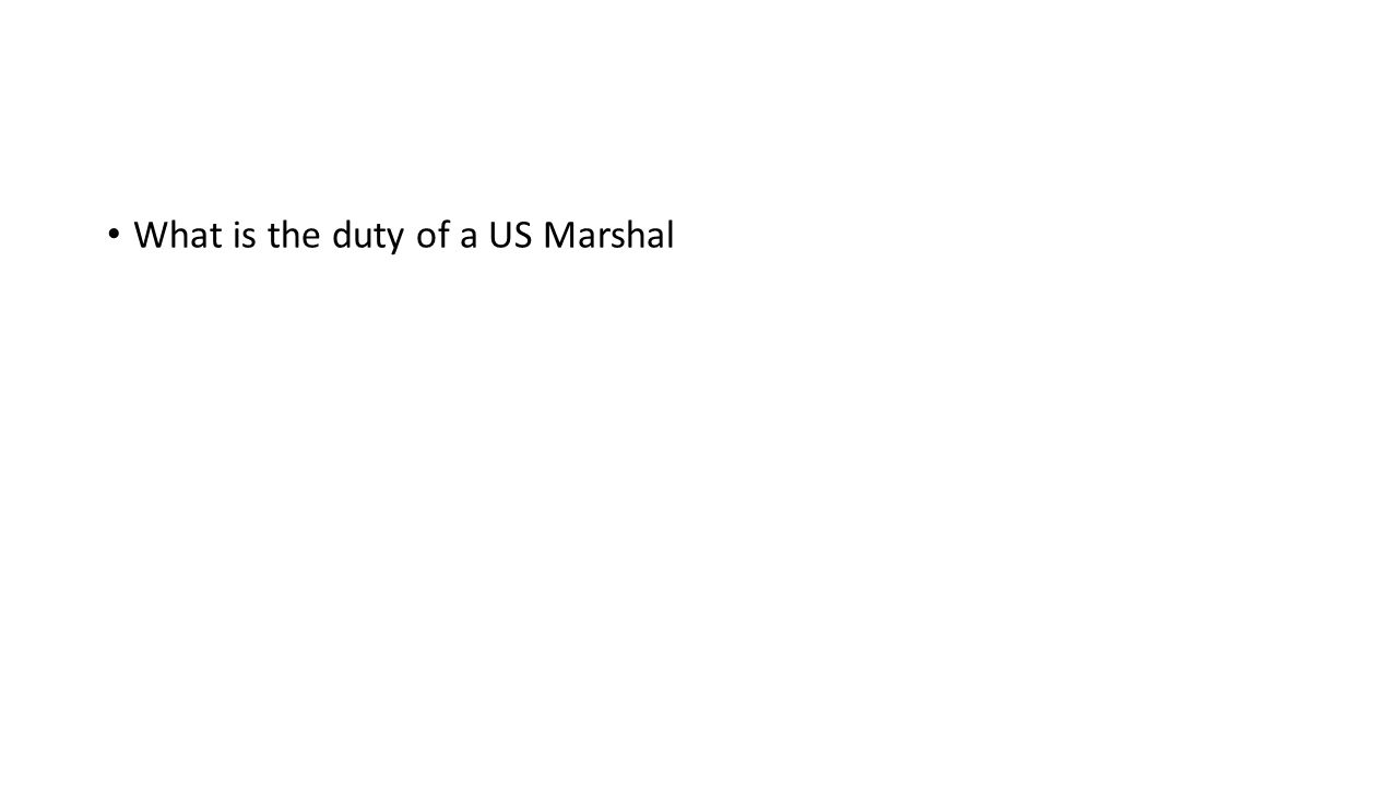 What is the duty of a US Marshal
