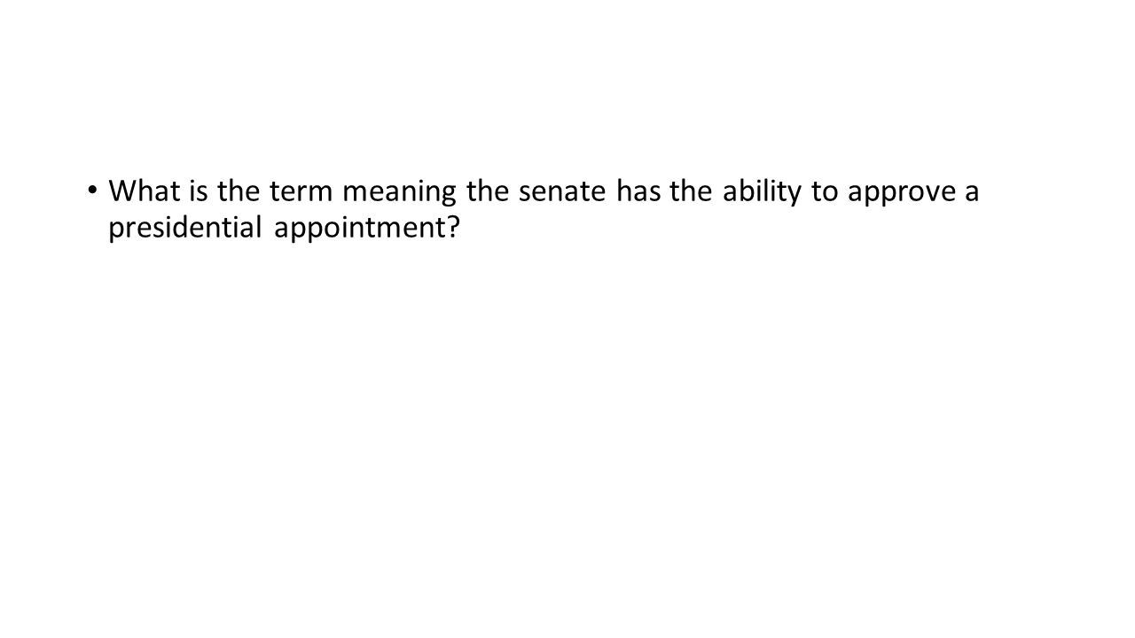 What is the term meaning the senate has the ability to approve a presidential appointment