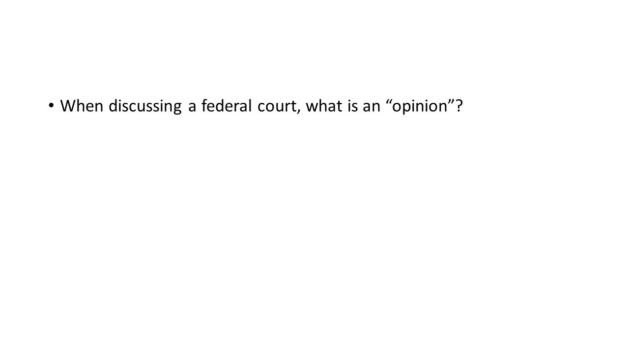 When discussing a federal court, what is an opinion