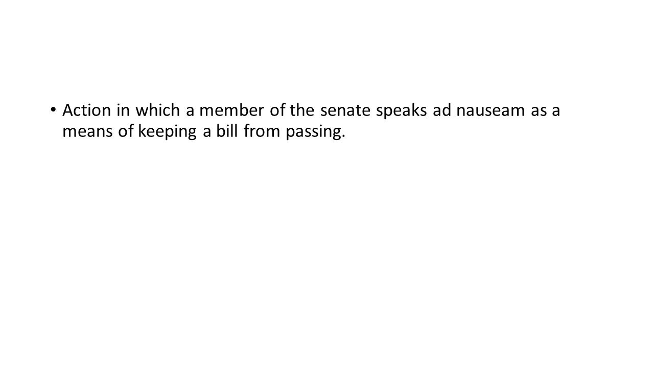Action in which a member of the senate speaks ad nauseam as a means of keeping a bill from passing.