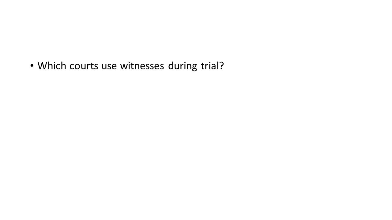 Which courts use witnesses during trial