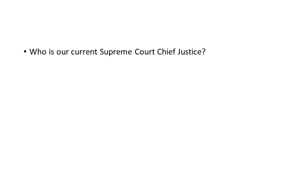 Who is our current Supreme Court Chief Justice