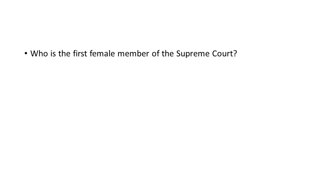 Who is the first female member of the Supreme Court