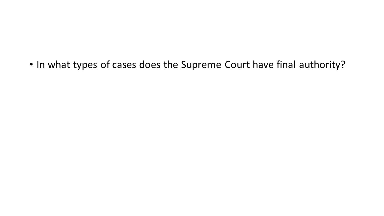 In what types of cases does the Supreme Court have final authority