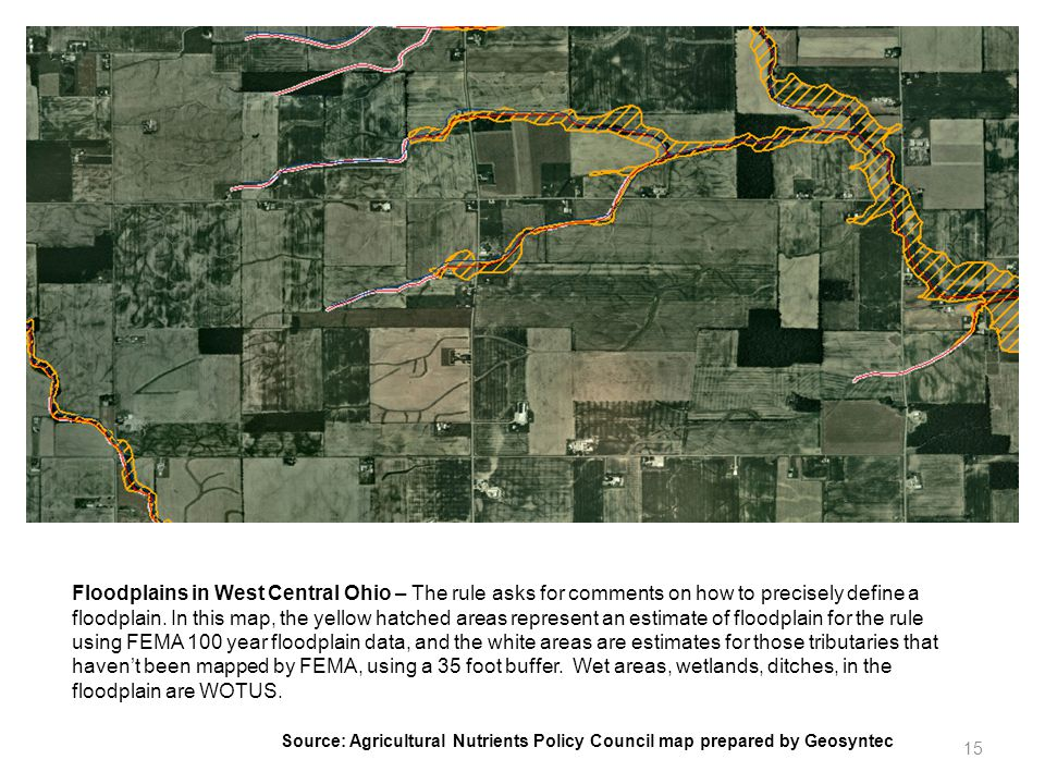 Floodplains in West Central Ohio – The rule asks for comments on how to precisely define a floodplain. In this map, the yellow hatched areas represent an estimate of floodplain for the rule using FEMA 100 year floodplain data, and the white areas are estimates for those tributaries that haven't been mapped by FEMA, using a 35 foot buffer. Wet areas, wetlands, ditches, in the floodplain are WOTUS.