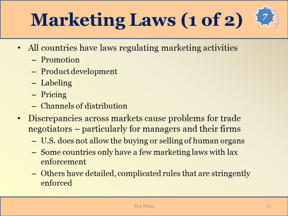 Marketing Laws (1 of 2) All countries have laws regulating marketing activities. Promotion. Product development.