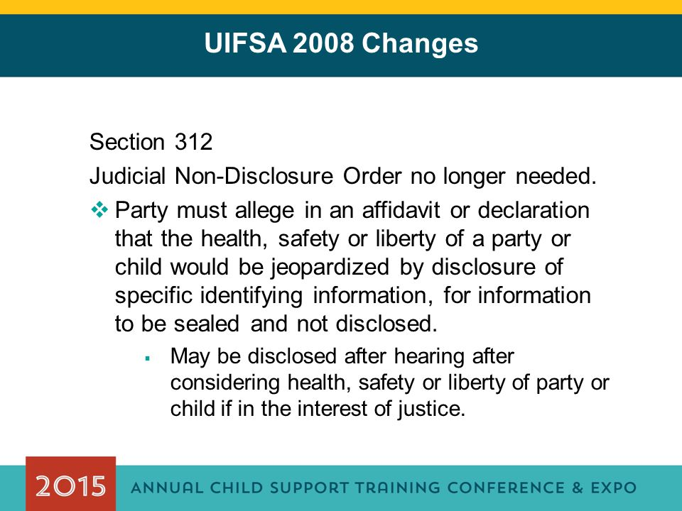 UIFSA 2008 Changes Section 312. Judicial Non-Disclosure Order no longer needed.