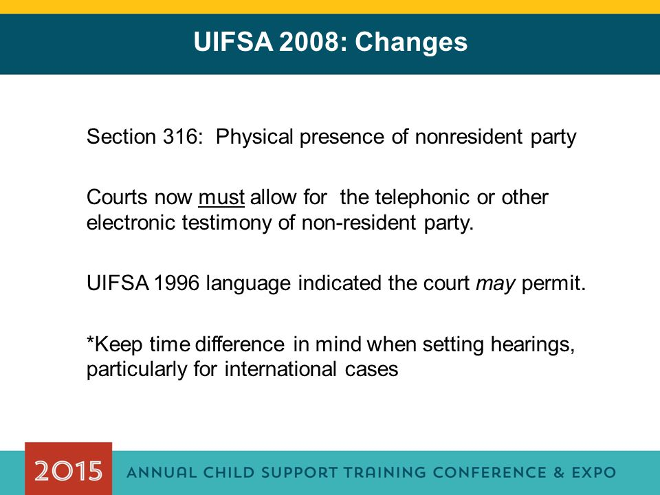 UIFSA 2008: Changes Section 316: Physical presence of nonresident party.