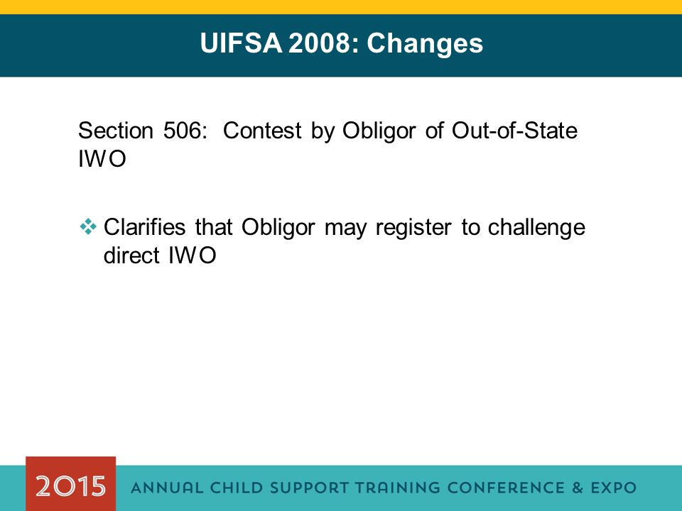 UIFSA 2008: Changes Section 506: Contest by Obligor of Out-of-State IWO.