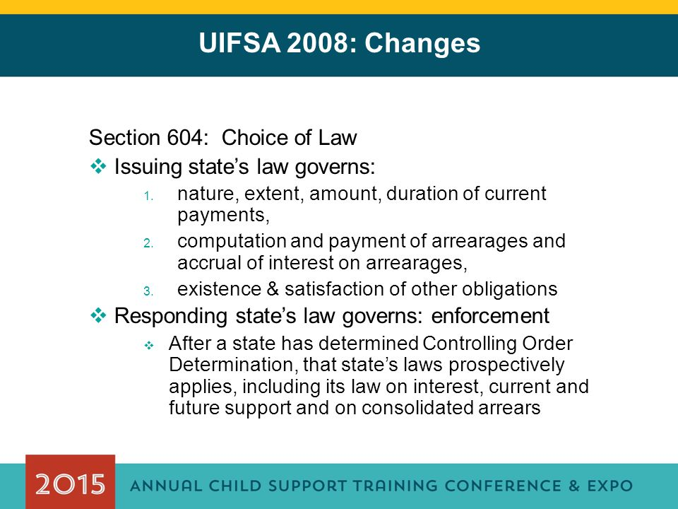 UIFSA 2008: Changes Section 604: Choice of Law
