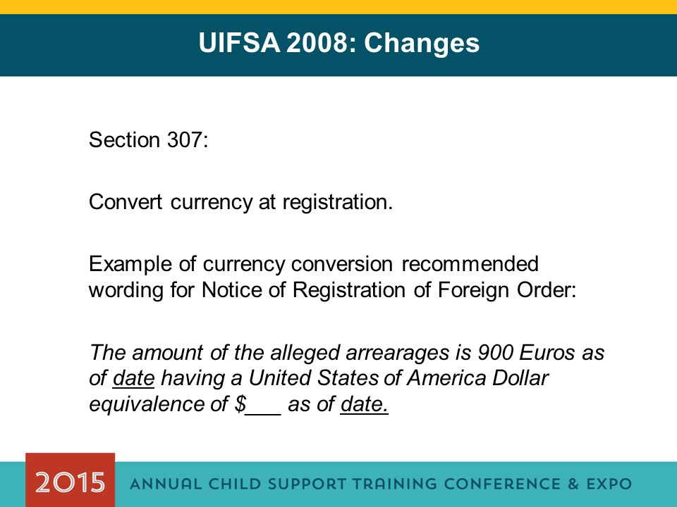 UIFSA 2008: Changes Section 307: Convert currency at registration.
