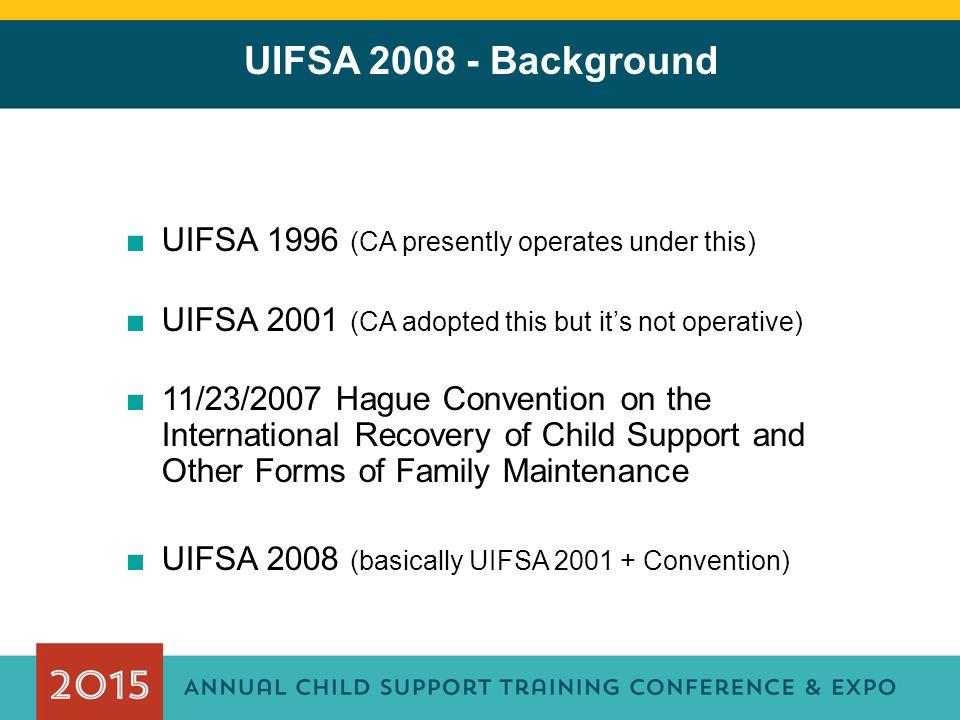 UIFSA 2008 - Background UIFSA 1996 (CA presently operates under this)