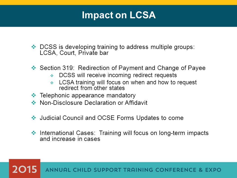 Impact on LCSA DCSS is developing training to address multiple groups: LCSA, Court, Private bar.