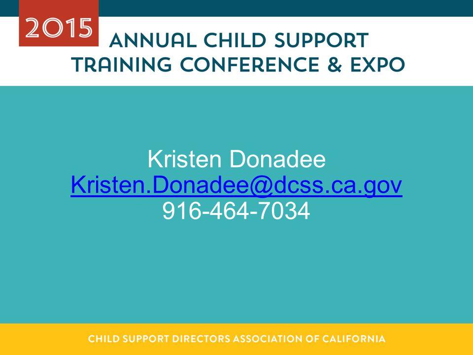 Kristen Donadee Kristen.Donadee@dcss.ca.gov 916-464-7034