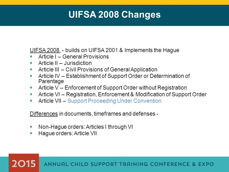UIFSA 2008 Changes UIFSA 2008 - builds on UIFSA 2001 & Implements the Hague. Article I – General Provisions.