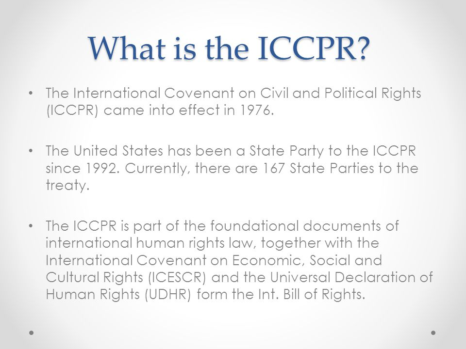 What is the ICCPR The International Covenant on Civil and Political Rights (ICCPR) came into effect in 1976.