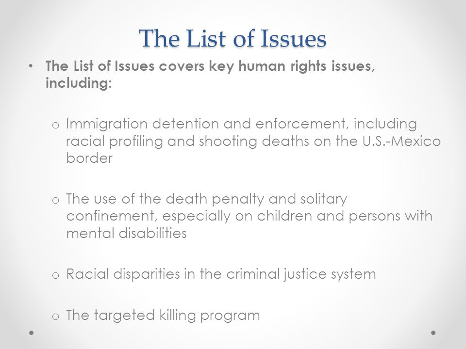The List of Issues The List of Issues covers key human rights issues, including: