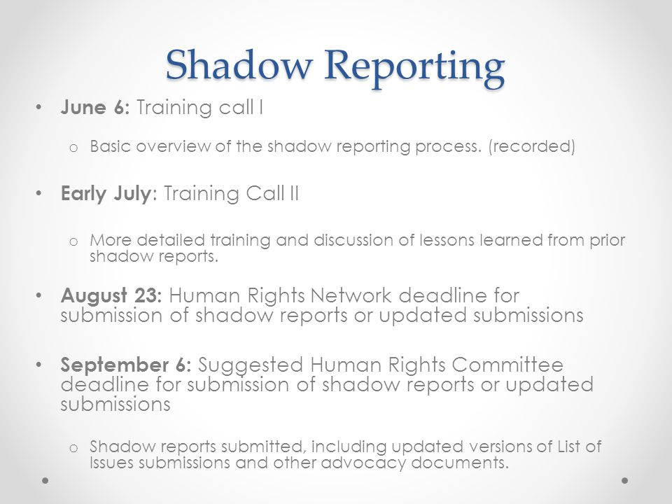 Shadow Reporting June 6: Training call I Early July: Training Call II