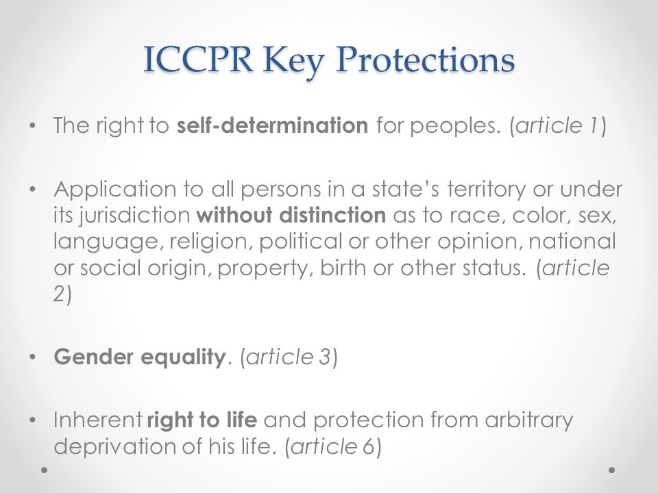 ICCPR Key Protections The right to self-determination for peoples. (article 1)