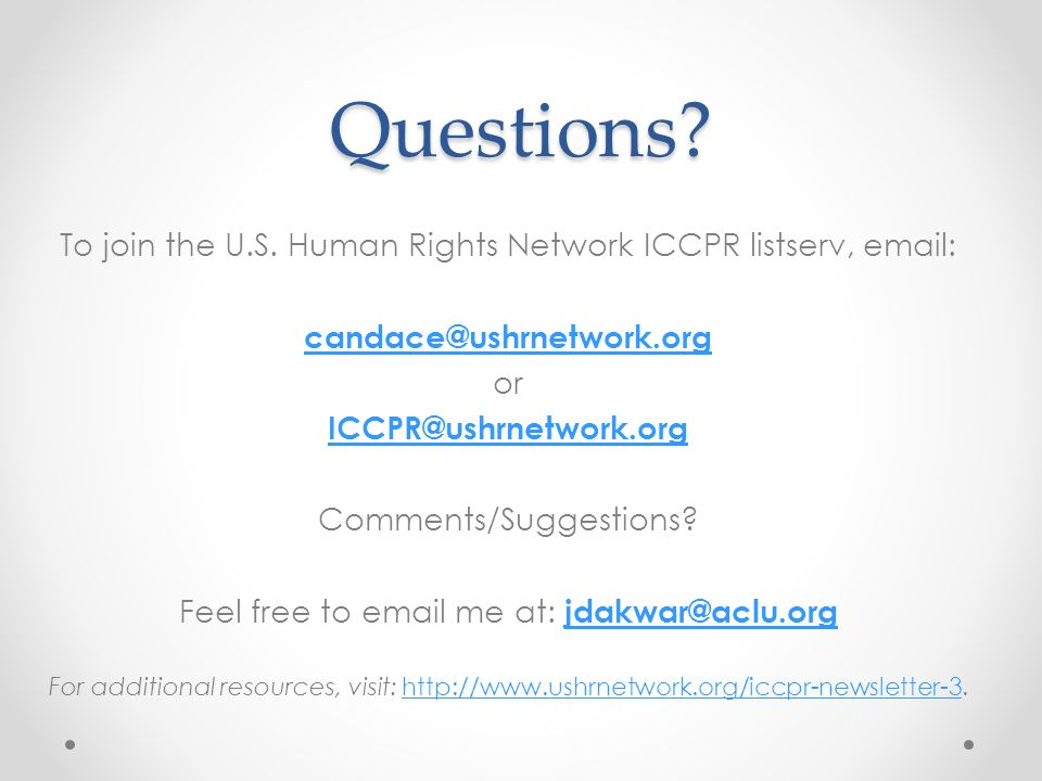 Questions To join the U.S. Human Rights Network ICCPR listserv, email: candace@ushrnetwork.org. or.