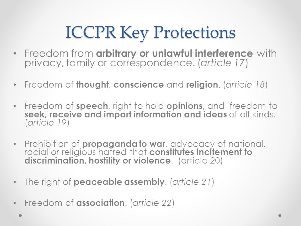 ICCPR Key Protections Freedom from arbitrary or unlawful interference with privacy, family or correspondence. (article 17)
