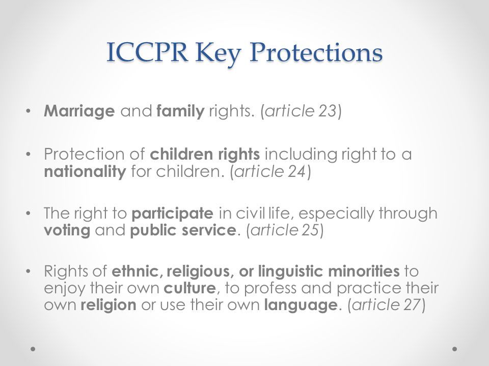 ICCPR Key Protections Marriage and family rights. (article 23)