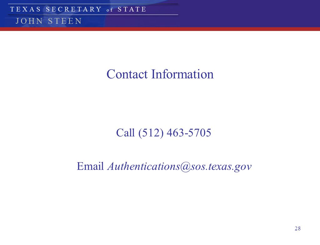 Call (512) 463-5705 Email Authentications@sos.texas.gov