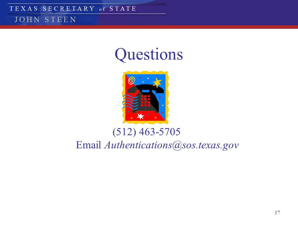 (512) 463-5705 Email Authentications@sos.texas.gov