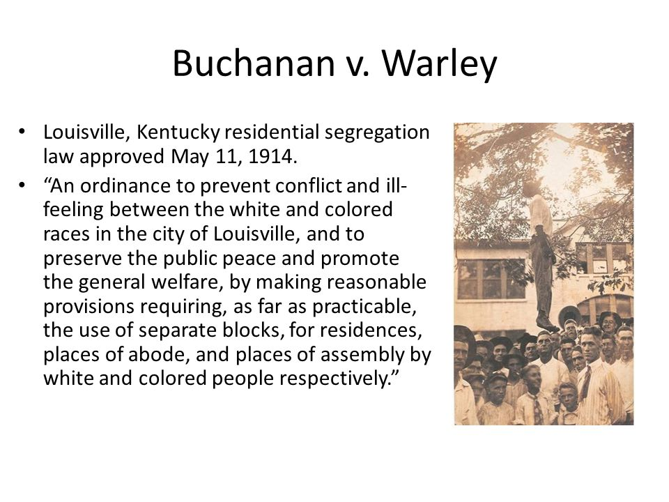 Buchanan v. Warley Louisville, Kentucky residential segregation law approved May 11, 1914.