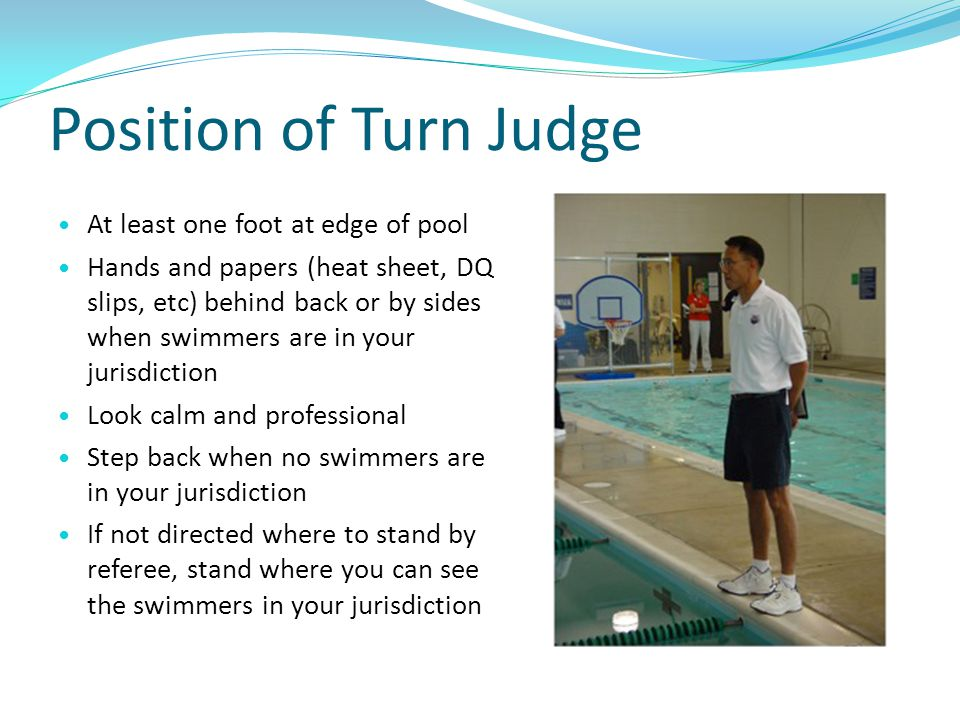 Position of Turn Judge At least one foot at edge of pool