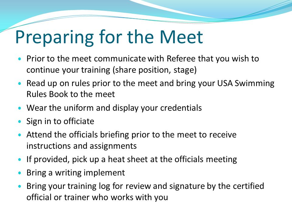 Preparing for the Meet Prior to the meet communicate with Referee that you wish to continue your training (share position, stage)