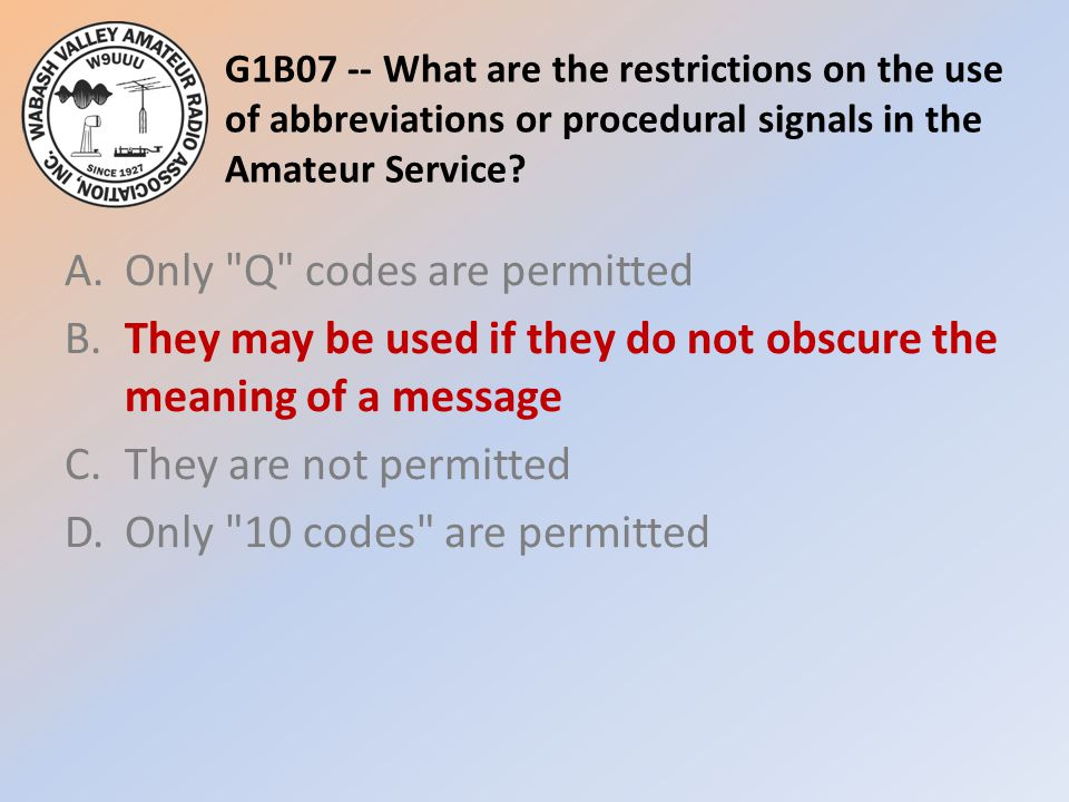 G1B07 -- What are the restrictions on the use of abbreviations or procedural signals in the Amateur Service