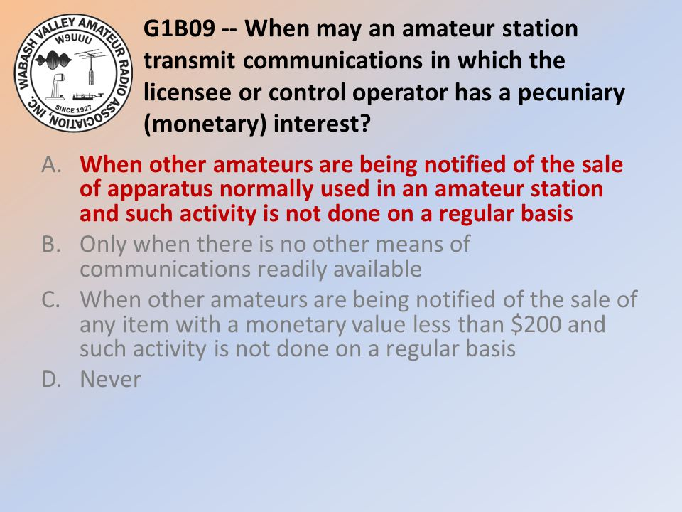 G1B09 -- When may an amateur station transmit communications in which the licensee or control operator has a pecuniary (monetary) interest