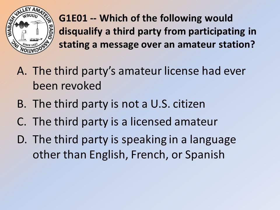 G1E01 -- Which of the following would disqualify a third party from participating in stating a message over an amateur station
