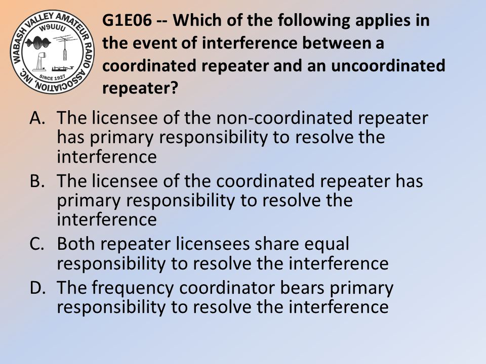 G1E06 -- Which of the following applies in the event of interference between a coordinated repeater and an uncoordinated repeater