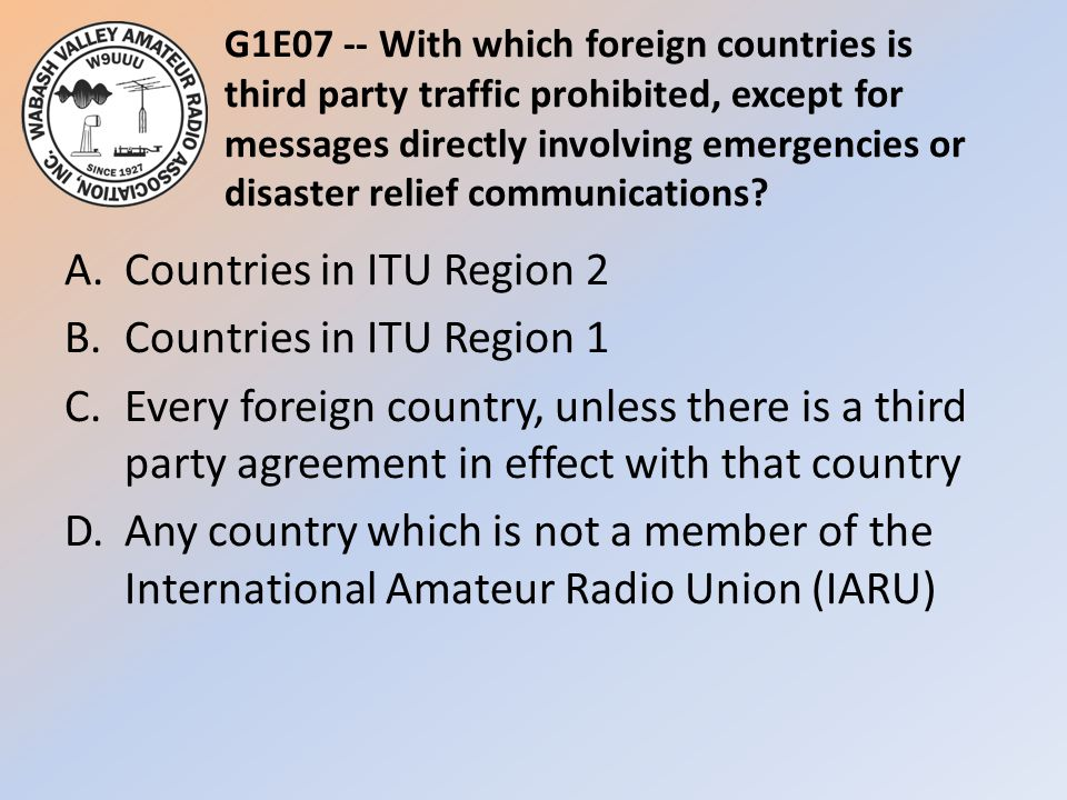 G1E07 -- With which foreign countries is third party traffic prohibited, except for messages directly involving emergencies or disaster relief communications