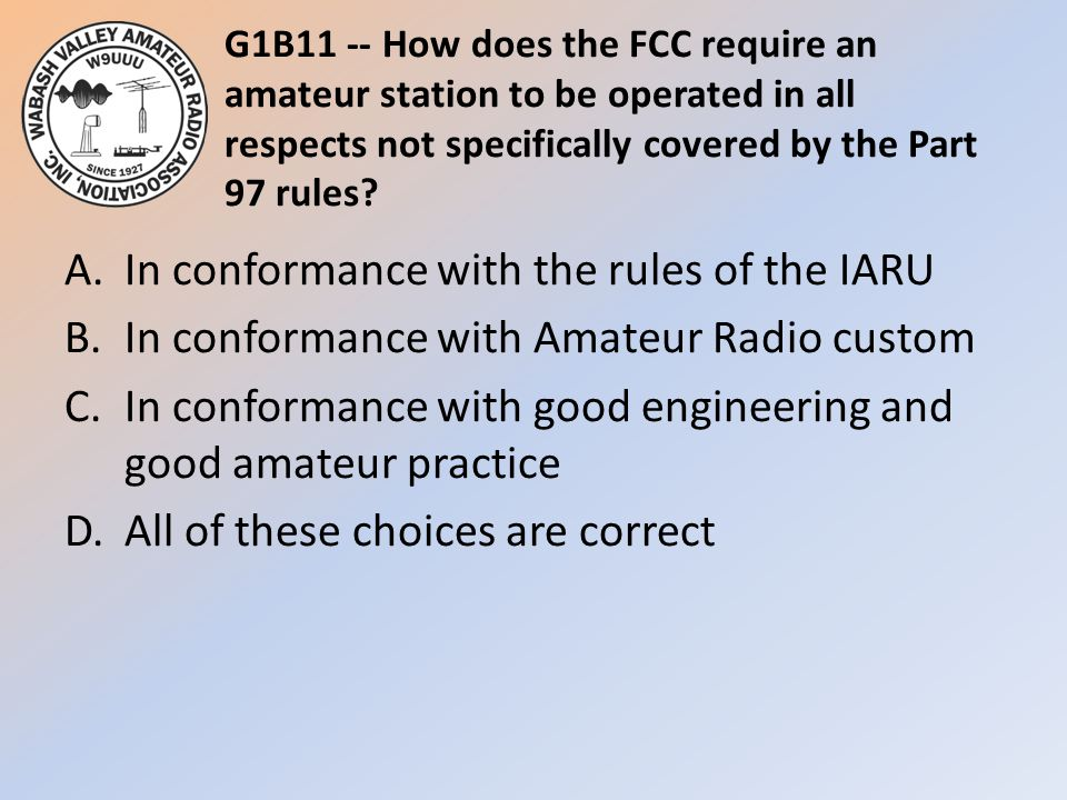 G1B11 -- How does the FCC require an amateur station to be operated in all respects not specifically covered by the Part 97 rules