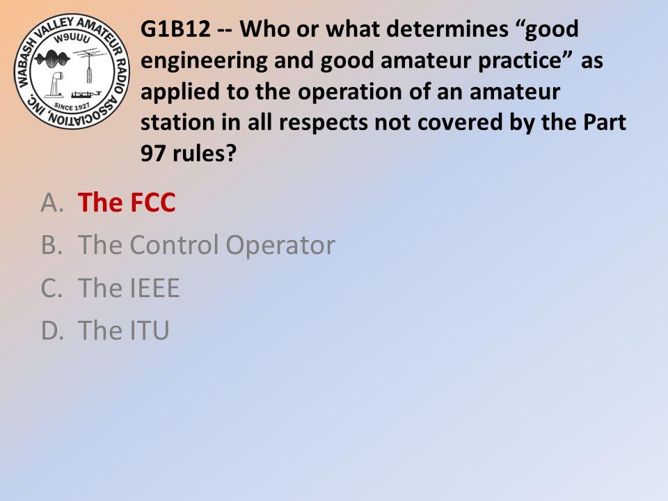 A. The FCC B. The Control Operator C. The IEEE D. The ITU