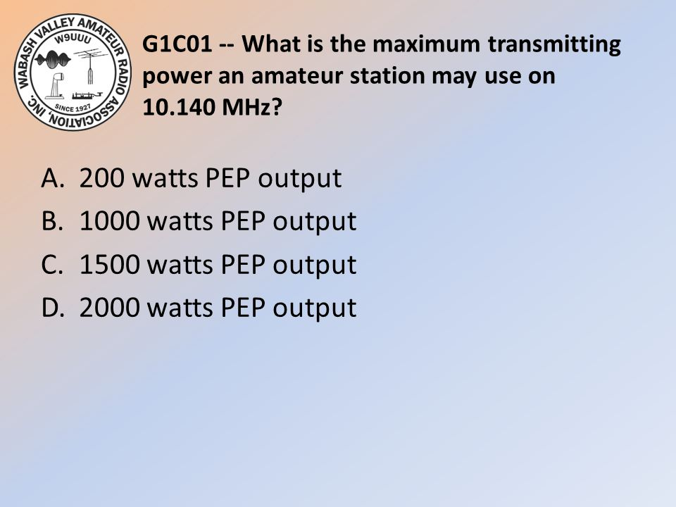 G1C01 -- What is the maximum transmitting power an amateur station may use on 10.140 MHz