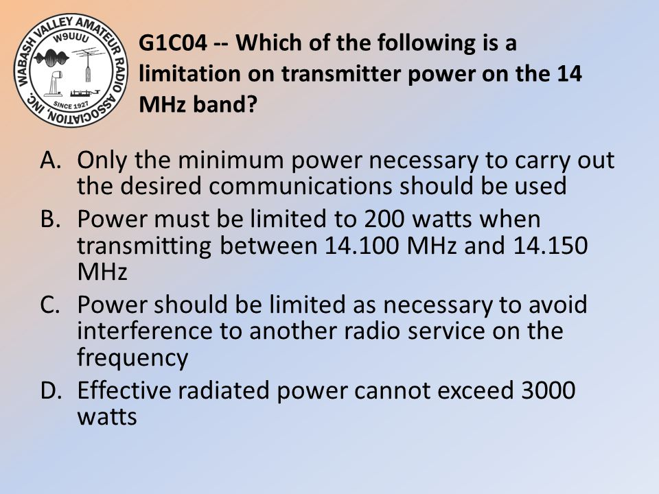 G1C04 -- Which of the following is a limitation on transmitter power on the 14 MHz band