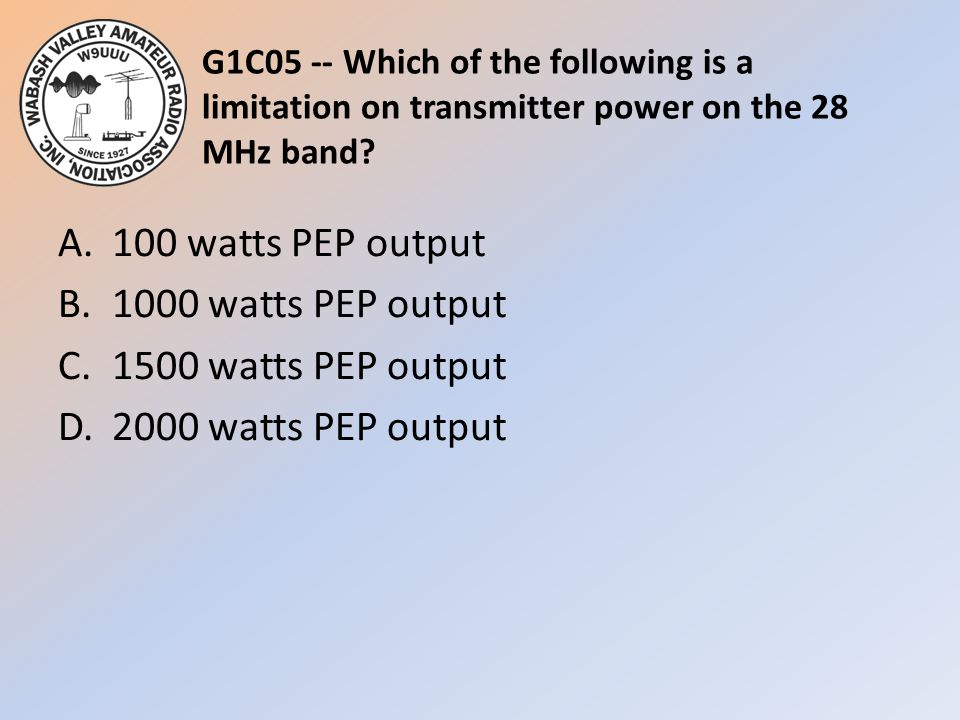 G1C05 -- Which of the following is a limitation on transmitter power on the 28 MHz band