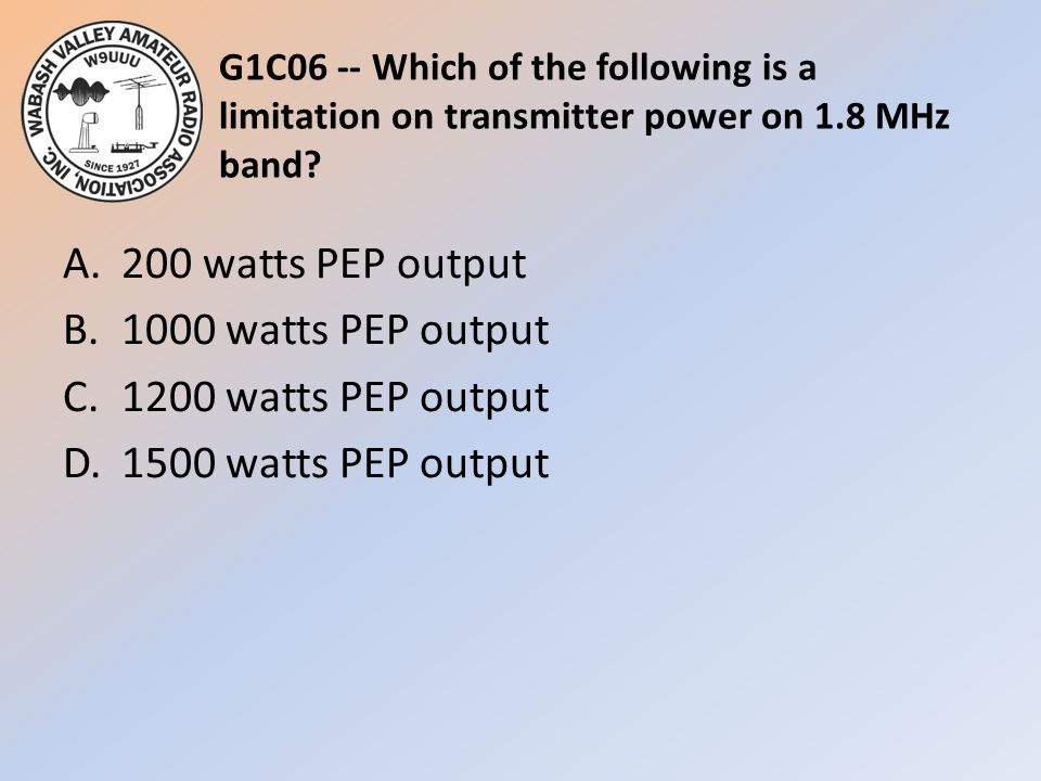 G1C06 -- Which of the following is a limitation on transmitter power on 1.8 MHz band